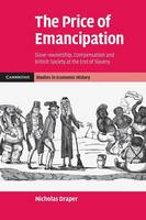 The price of emancipation: slave-ownership, compensation and British society at the end of slavery