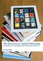 Business of Digital Publishing: an Introduction to the Digital Book and Journal Industries