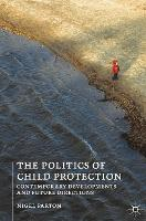 The politics of child protection: contemporary developments and future directions