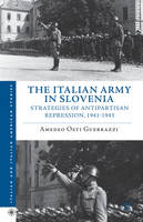 The Italian army in Slovenia: strategies of antipartisan repression, 1941-1943