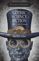 Gothic Science Fiction 1818 to the Present