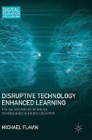 Disruptive technology enhanced learning: the use and misuse of digital technologies in higher education