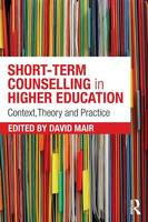 Short-term Counselling in Higher Education: Context, Theory and Practice