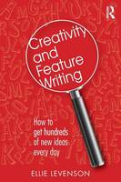 Creativity and feature writing: how to get hundreds of new ideas every day