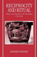 Reciprocity and ritual: Homer and tragedy in the developing city-state