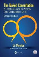 The naked consultation: a practical guide to primary care consultation skills   ebook