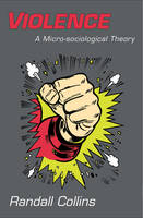 Violence: a micro-sociological theory
