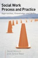 Social Work Process and Practice: Approaches, Knowledge, and Skills