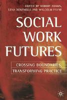 Social work futures: crossing boundaries, transforming practice