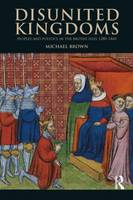 Disunited kingdoms: peoples and politics in the British Isles 1280-1460