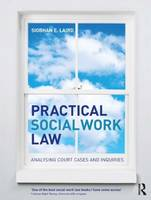 Practical social work law: analysing court cases and inquiries