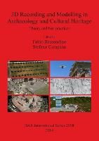 3D recording and modelling in archaeology and cultural heritage: theory and best practices