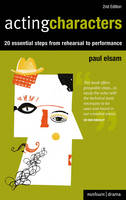 Acting characters : 20 essential steps from rehearsal to performance / Paul Elsam.