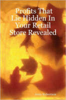 Profits that lie hidden in your retail store revealed: tips to increase your sales and profits