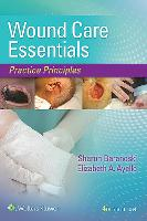 Wound care essentials : practice principles / Sharon Baranoski, MSN, RN, CWCN, APN-CCRN, MAPWCA, FAAN, Elizabeth A. Ayello, PhD, RN, ACNS-BC, CWON, MAPWCA, FAAN.