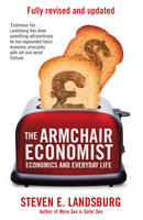 The armchair economist: economics and everyday life, revised and updated for the 21st century