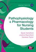 Pathophysiology and pharmacology for nursing students / Vanessa Taylor, Sarah Ashelford, Justine Raynsford.