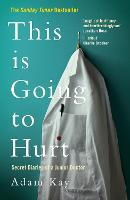 This is going to hurt : secret diaries of a junior doctor / Adam Kay. - UCL