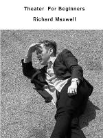 Theater for beginners / Richard Maxwell.
