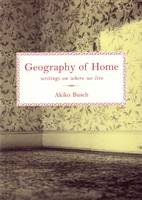 Geography of home: writings on where we live