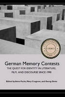 German memory contests: the quest for identity in literature, film, and discourse since 1990