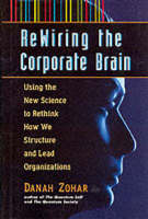 Rewiring the corporate brain: using the new science to rethink how we structure and lead organizations