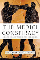 The Medici conspiracy: the illicit journey of looted antiquities, from Italy's tomb raiders to the world's greatest museums