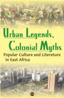 Urban legends, colonial myths: popular culture and literature in East Africa