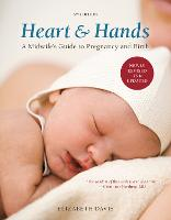 Heart & hands: a midwife's guide to pregnancy and birth