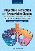 Subjective refraction and prescribing glasses: the number one (or number two) guide to practical techniques and principles