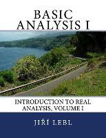 Basic Analysis: Introduction to Real Analysis Volume I