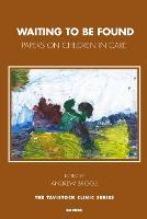 Waiting to be found : papers on children in care / edited by Andrew Briggs ; foreword by Margaret Rustin.