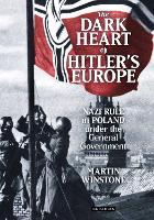 The dark heart of Hitler's Europe: Nazi rule in Poland under the General Government