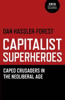 Capitalist superheroes: caped crusaders in the neoliberal age
