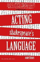 Acting Shakespeare's Language / Andy Hinds.