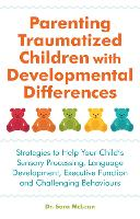 Parenting traumatized children with developmental differences: strategies to help your child's sensory processing, language development, executive function and challenging behaviours