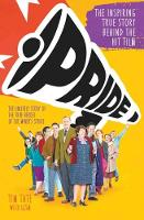 Pride: The Inspiring True Story Behind the Hit Film