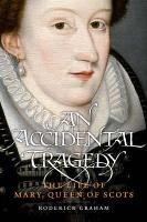 We had landed in an obscure country, IN:  An accidental tragedy: the life of Mary, Queen of Scots