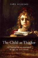 The child as thinker: the development and acquisition of cognition in childhood