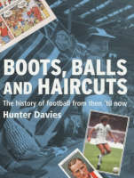 Boots, balls & haircuts: an illustrated history of football from then to now