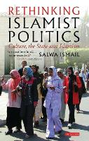 Rethinking Islamist politics: culture, the state and Islam