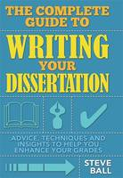 The complete guide to writing your dissertation: advice, techniques and insights to help you enhance your grades