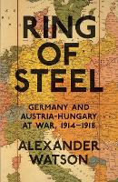 Ring of steel: Germany and Austria-Hungary at war,1914-1918