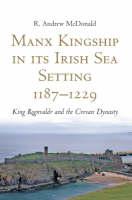 Manx kingship in its Irish Sea setting, 1187-1229: King Rognvaldr and the Crovan dynasty