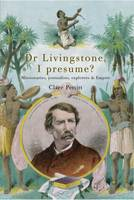 Dr. Livingstone I Presume : Missionaries, Journalists, Explorers and Empire