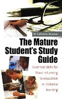 The mature student's study guide: essential skills for those returning to education or distance learning