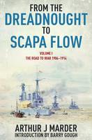 From the Dreadnought to Scapa Flow: the Royal Navy in the Fisher era, 1904-1919, Vol. 1: The road to war, 1904-1914