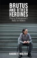 Brutus and other heroines /Harriet Walter.