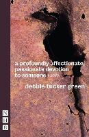 A profoundly affectionate, passionate devotion to someone (-noun) / Debbie Tucker Green.