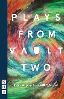 Plays from VAULT 2 : five new plays from VAULT festival.